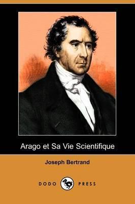Arago Et Sa Vie Scientifique (Dodo Press) by Joseph Bertrand image