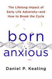 Born Anxious by Daniel P. Keating