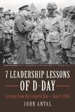 7 Leadership Lessons of D-Day by John Antal