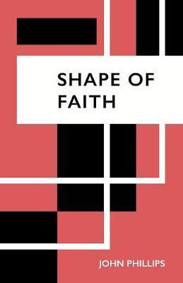 Shape of Faith by John Phillips