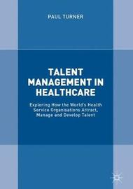 Talent Management in Healthcare by Paul Turner