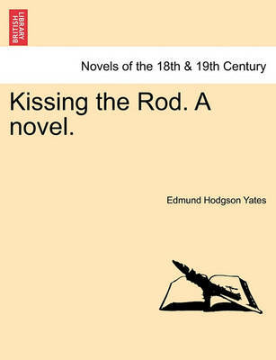Kissing the Rod. a Novel. by Edmund Hodgson Yates image