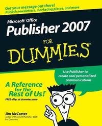 Microsoft Office Publisher 2007 For Dummies by Jim McCarter