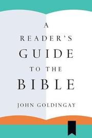 A Reader's Guide to the Bible by John Goldingay