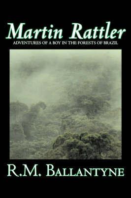 Martin Rattler by R.M. Ballantyne, Fiction, Action & Adventure by R.M. Ballantyne
