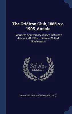 The Gridiron Club, 1885-XX-1905, Annals