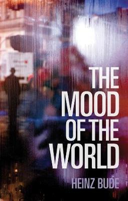 The Mood of the World by Heinz Bude