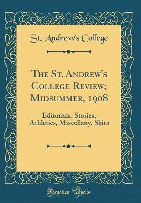 The St. Andrew's College Review; Midsummer, 1908 by St Andrew College