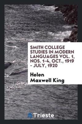 Smith College Studies in Modern Languages Vol. 1, Nos. 1-4, Oct., 1919 - July, 1920 by Helen Maxwell King image