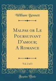 Malpas or Le Poursuivant D'Amour; A Romance, Vol. 2 of 3 (Classic Reprint) by William Bennett image