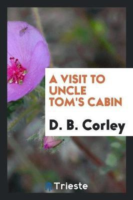 A Visit to Uncle Tom's Cabin by D B Corley