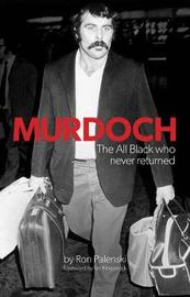 Murdoch - The All Black Who Never Returned by Ron Palenski