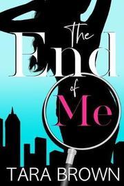 The End of Me by Tara Brown