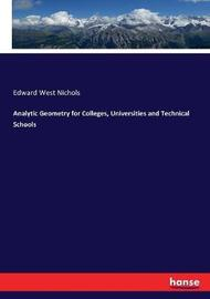 Analytic Geometry for Colleges, Universities and Technical Schools by Edward West Nichols