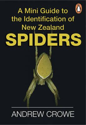 A Mini Guide to the Identification of New Zealand Spiders by Andrew Crowe