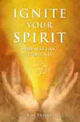 Ignite Your Spirit by Kim Fraser