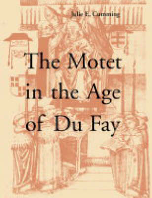The Motet in the Age of Du Fay by Julie E. Cumming