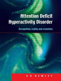 Attention Deficit Hyperactivity Disorder by G. D. Kewley