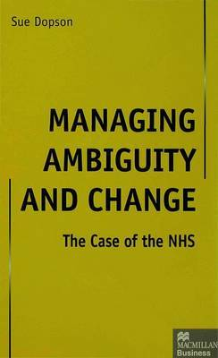 Managing Ambiguity and Change by Sue Dopson