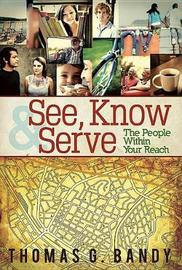 See, Know & Serve the People Within Your Reach by Thomas G Bandy