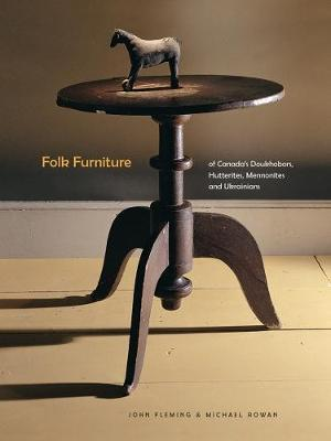 Folk Furniture of Canada's Doukhobors, Hutterites, Mennonites and Ukrainians by John A. Fleming image