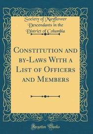 Constitution and By-Laws with a List of Officers and Members (Classic Reprint) by Society of Mayflower Descendan Columbia image