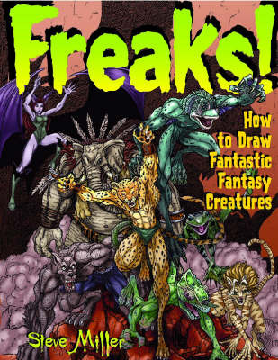 Freaks!: How to Draw Fantastic Creatures by Steve A. Miller image