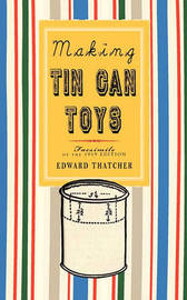Making Tin Can Toys by Edward Thatcher