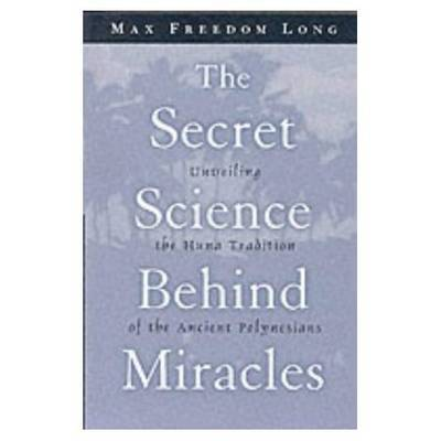 The Secret Science Behind Miracles by Max Freedom Long
