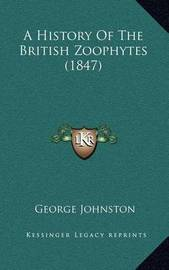 A History of the British Zoophytes (1847) by George Johnston