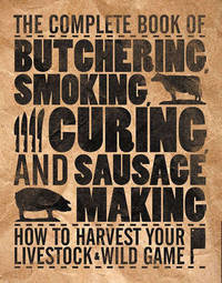 The Complete Book of Butchering, Smoking, Curing, and Sausage Making by Philip Hasheider