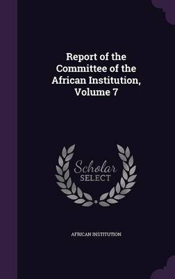 Report of the Committee of the African Institution, Volume 7 by African Institution