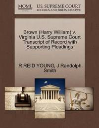 Brown (Harry William) V. Virginia U.S. Supreme Court Transcript of Record with Supporting Pleadings by R Reid Young