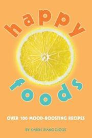 Happy Foods by Karen Wang Diggs