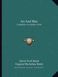 Art and Man: Comparative Art Studies (1918) by Edwin Swift Balch