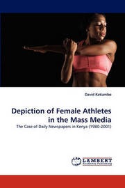 Depiction of Female Athletes in the Mass Media by David Katiambo