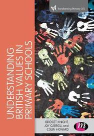 Understanding British Values in Primary Schools by Bridget Knight