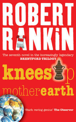 Knees Up Mother Earth by Robert Rankin