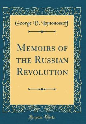 Memoirs of the Russian Revolution (Classic Reprint) by George V Lomonossoff image