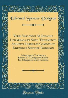 Verbi Vasconici AB Iohanne Leizarraga in Novo Testamento Adhibiti Formulas Composuit Eduardus Spencer Dodgson by Edward Spencer Dodgson image