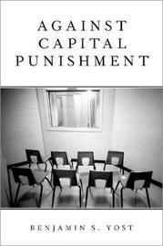 Against Capital Punishment by Benjamin S. Yost