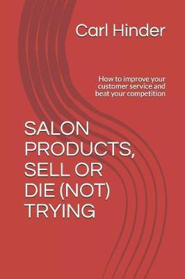 Salon Products, Sell or Die (Not) Trying by Carl Hinder