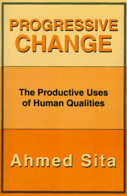 Progressive Change: The Productive Uses of Human Qualities by Ahmed Sita image