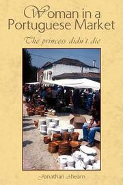 Woman in a Portuguese Market: The Princess Didn't Die by Jonathan Ahearn image