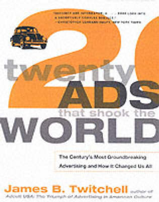 Twenty Ads That Shook The Worl by James Twitchell