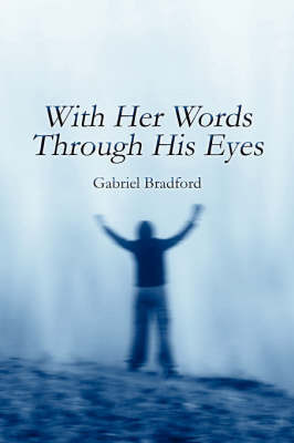 With Her Words Through His Eyes by Gabriel Bradford
