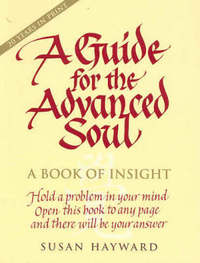 A Guide for the Advanced Soul: A Book of Insight by Susan Hayward image