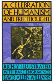 A Celebration of Humanism and Freethought: Richly Illustrated with Rare Engravings by David Allen Williams image