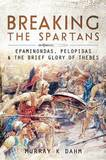 Breaking the Spartans by Murray K Dahm