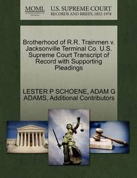 Brotherhood of R.R. Trainmen V. Jacksonville Terminal Co. U.S. Supreme Court Transcript of Record with Supporting Pleadings by Lester P Schoene